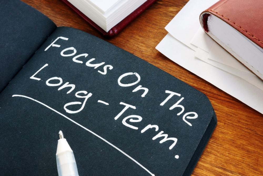 Focus on the long term.